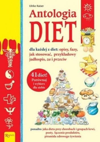 Okładka książki Antologia diet dla każdej z diet: opisy, fazy, jak stosować, przykładowy jadłospis, za i przeciw