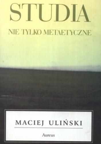 Okładka książki Studia nie tylko metaetyczne