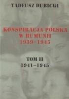 Konspiracja Polska w Rumunii 1939-1945. Tom 2. 1941-1945