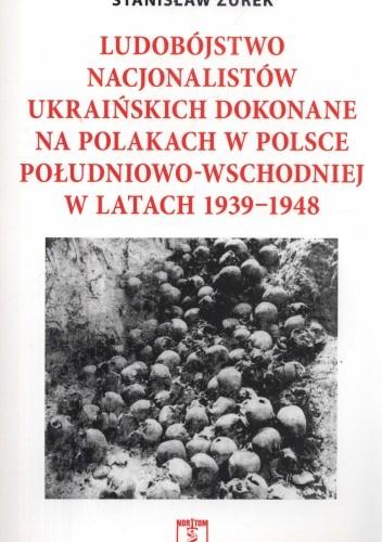 Okładka książki Ludobójstwo nacjonalistów ukraińskich na Polakach w Polsce Południowo-Wschodniej w latach 1939-1948