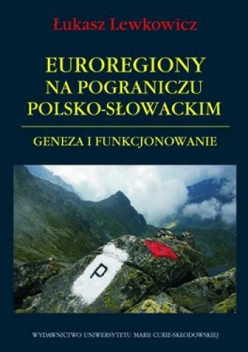 Okładka książki Euroregiony na pograniczu polsko-słowackim. Geneza i funkcjonowanie