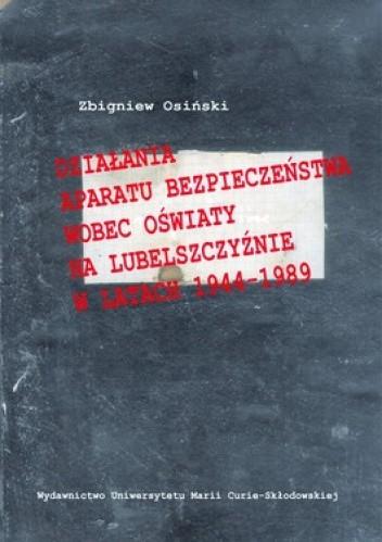 Okładka książki Działania aparatu bezpieczeństwa wobec oświaty na Lubelszczyźnie w latach 1944-1989