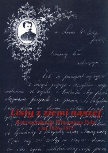 Okładka książki Listy z ziemi naszej. Korespondencja Wincentego Pola z lat 1826-1872