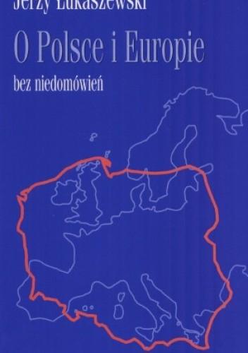 Okładka książki O Polsce i Europie bez niedomówień