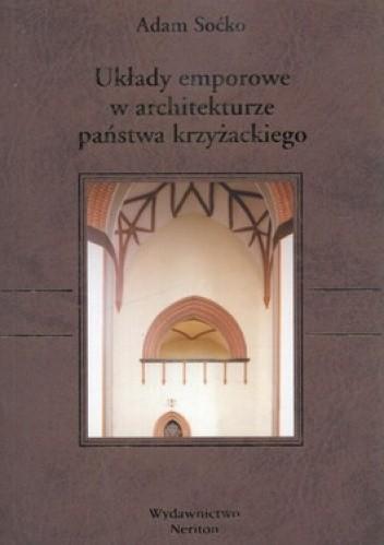 Okładka książki Układy emporowe w architekturze państwa krzyżackiego