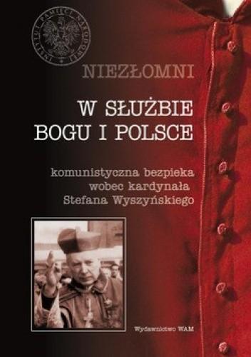 Okładka książki W służbie Boga i Polski. Niezłomni. Komunistyczna bezpieka wobec kardynała Stefana Wyszyńskiego. Tom 4