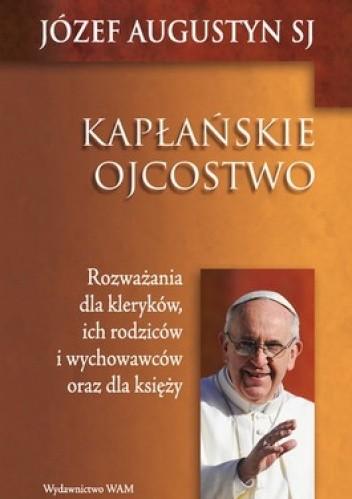 Okładka książki Kapłańskie ojcostwo. Rozważania dla kleryków, ich rodziców i wychowawców oraz dla księży
