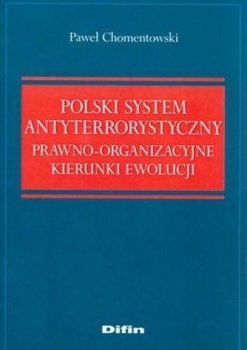 Okładka książki Polski System Antyterrorystyczny. Prawo Organizacyjne kierunki ewolucji