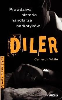 Okładka książki Diler. Prawdziwa historia handlarza narkotyków