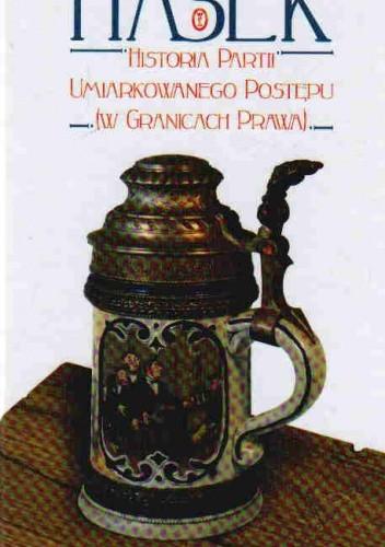 Okładka książki Historia Partii Umiarkowanego Postępu w Granicach Prawa