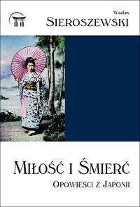 Okładka książki Miłość i śmierć. Opowieści z Japonii