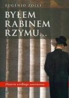 Byłem rabinem Rzymu... Historia wielkiego nawrócenia