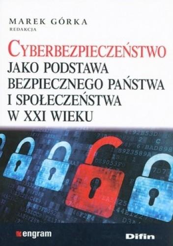 Okładka książki Cyberbezpieczeństwo jako podstawa bezpiecznego państwa i społeczeństwa w XXI wieku