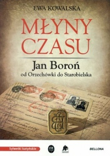 Okładka książki Młyny czasu. Jan Boroń od Orzechówki do Starobielska