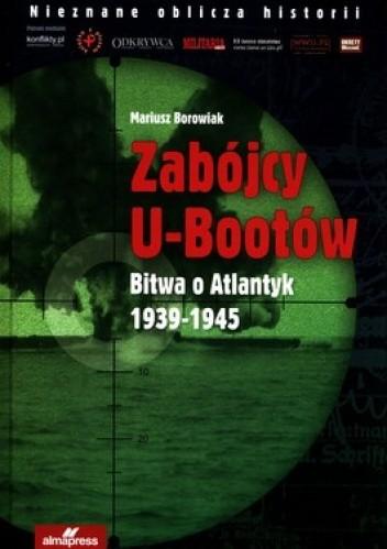 Okładka książki Zabójcy U-Bootów. Bitwa o Atlantyk 1939-1945