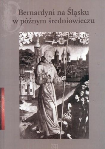 Okładka książki Bernardyni na Śląsku w późnym średniowieczu