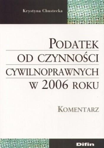 Okładka książki Podatek od czynności cywilnoprawnych w 2006 roku. Komentarz