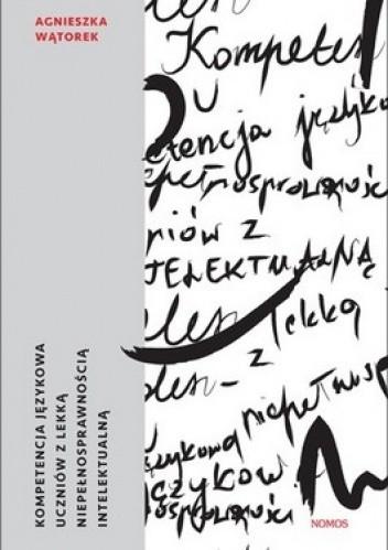 Okładka książki Kompetencja językowa uczniów z lekką niepełnosprawnością intelektualną