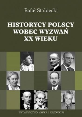 Okładka książki Historycy polscy wobec wyzwań XX wieku