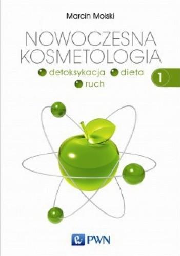 Okładka książki Nowoczesna kosmetologia. Detoksykacja - dieta - ruch. Tom 1