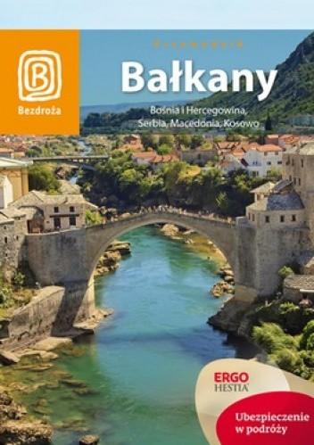 Okładka książki Bałkany. Bośnia i Hercegowina, Serbia, Macedonia, Kosowo