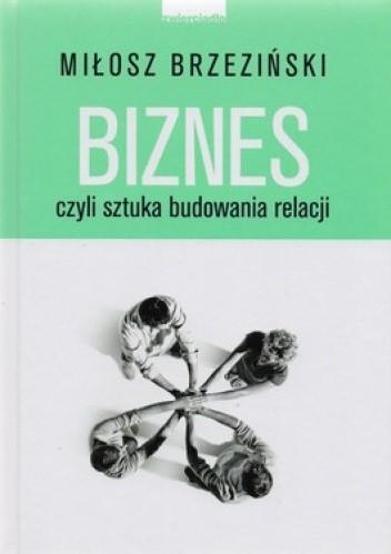 Okładka książki Biznes czyli sztuka budowania relacji