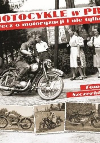 Okładka książki Motocykle w PRL. Rzecz o motoryzacji i nie tylko...