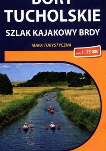Okładka książki Bory Tucholskie. Szlak kajakowy Brdy. Mapa turystyczna. 1:75 000. Compass