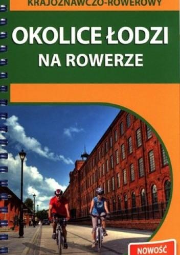 Okładka książki Okolice Łodzi na rowerze. Przewodnik krajoznawczo-rowerowy