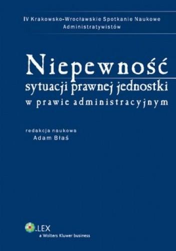 Okładka książki Niepewność sytuacji prawnej jednostki w prawie administracyjnym