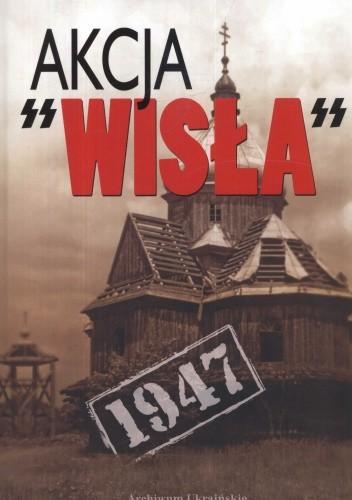 Okładka książki Akcja Wisła 1947. Dokumenty i materiały