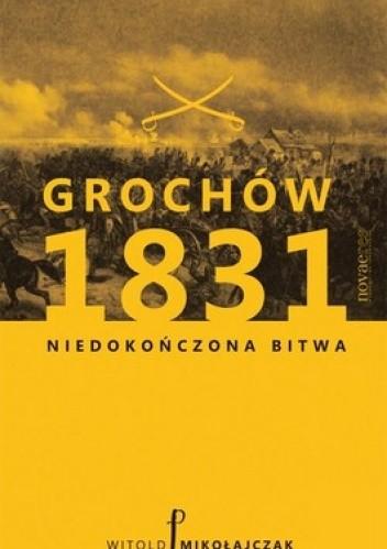 Okładka książki Grochów 1831. Niedokończona bitwa
