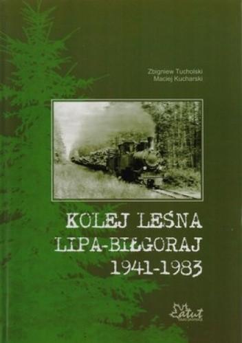 Okładka książki Kolej leśna Lipa-Biłgoraj 1941-1983