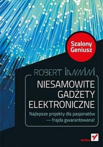 Okładka książki Niesamowite gadżety elektroniczne. Szalony Geniusz