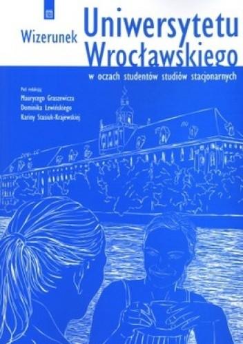 Okładka książki Wizerunek Uniwersytetu Wrocławskiego w oczach studentów studiów stacjonarnych