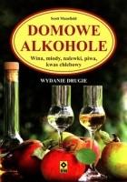 Domowe alkohole. Wina, miody, nalewki, piwa, kwas chlebowy