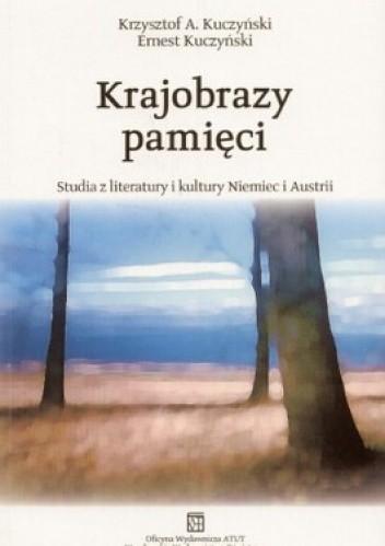 Okładka książki Krajobrazy pamięci. Studia z literatury i kultury Niemiec i Austrii