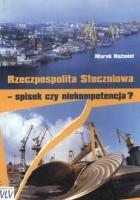 Rzeczpospolita Stoczniowa. Spisek czy niekompetencja?