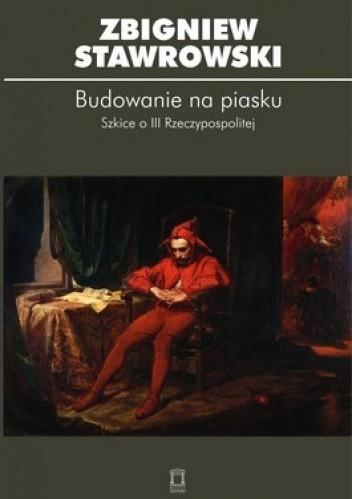 Okładka książki Budowanie na piasku. Szkice o III Rzeczypospolitej
