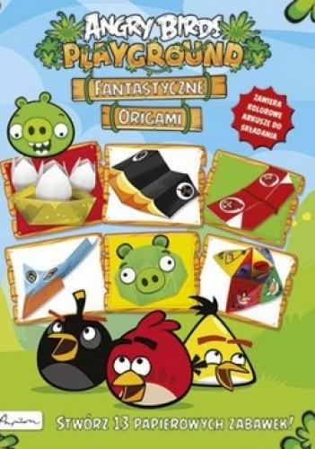 Okładka książki Angry Birds. Playground. Fantastyczne origami