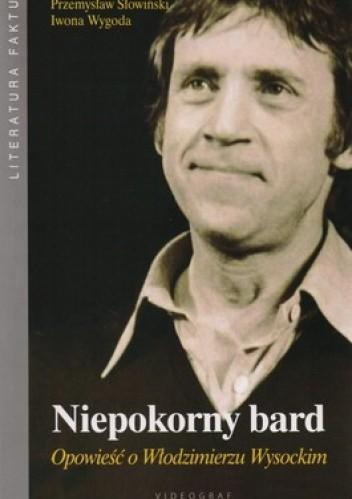 Okładka książki Niepokorny bard. Opowieść o Włodzimierzu Wysockim