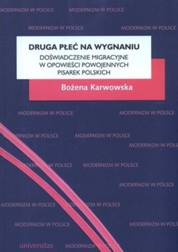 Okładka książki Druga płeć na wygnaniu. Doświadczenie migracyjne w opowieści powojennych pisarek polskich