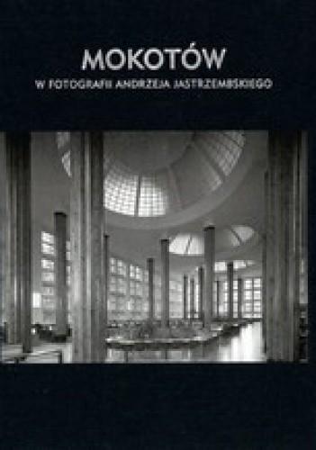 Okładka książki Mokotów w fotografii Andrzeja Jastrzembskiego