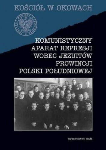 Okładka książki Komunistyczny aparat represji wobec Jezuitów prowincji Polski południowej