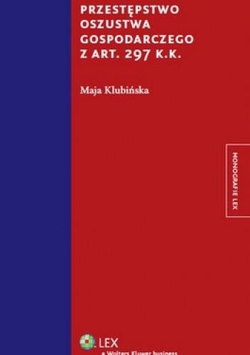 Okładka książki Przestępstwo oszustwa gospodarczego z art. 297 k.k