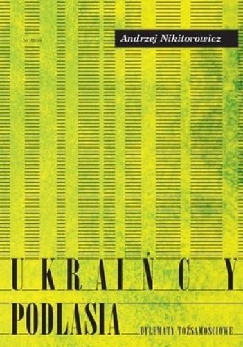 Okładka książki Ukraińcy Podlasia. Dylematy tożsamościowe