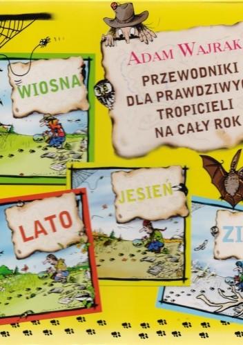 Okładka książki Przewodniki dla prawdziwych tropicieli na cały rok. Wiosna + Lato + Jesień + Zima (komplet)