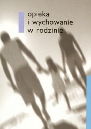Okładka książki Opieka i wychowanie w rodzinie