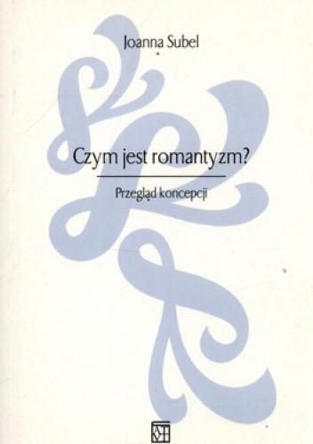 Okładka książki Czym jest romantyzm? Przegląd koncepcji