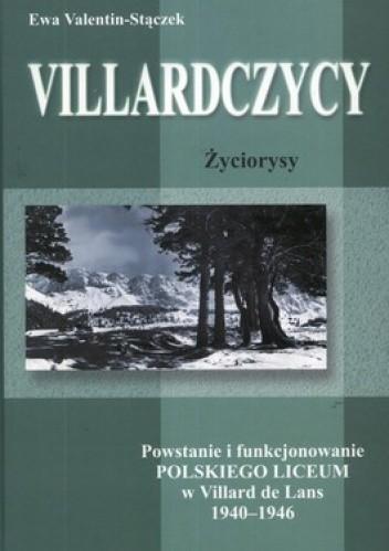 Okładka książki Villardczycy. Życiorysy. Powstanie i funkcjonowanie polskiego Liceum w Villard de Lans 1940-1946
